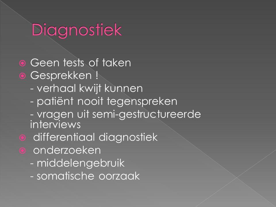  Geen tests of taken  Gesprekken ! - verhaal kwijt kunnen - patiënt nooit tegenspreken - vragen uit semi-gestructureerde interviews  differentiaal