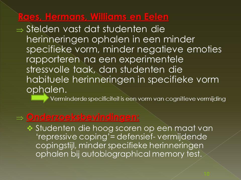 Raes, Hermans, Williams en Eelen  Stelden vast dat studenten die herinneringen ophalen in een minder specifieke vorm, minder negatieve emoties rappor