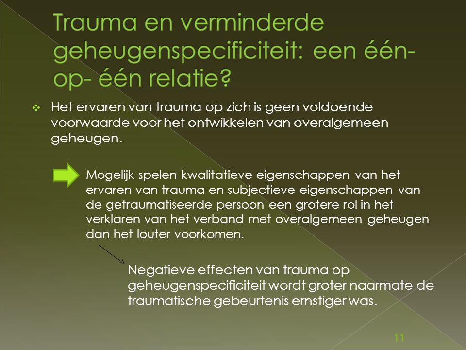  Het ervaren van trauma op zich is geen voldoende voorwaarde voor het ontwikkelen van overalgemeen geheugen. Mogelijk spelen kwalitatieve eigenschapp