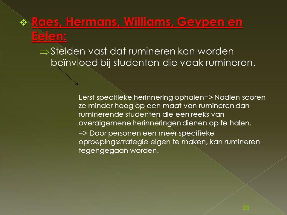  Raes, Hermans, Williams, Geypen en Eelen:  Stelden vast dat rumineren kan worden beïnvloed bij studenten die vaak rumineren. Eerst specifieke herin