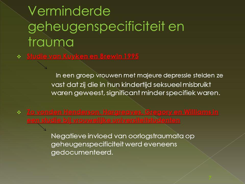  Studie van Kuyken en Brewin 1995 In een groep vrouwen met majeure depressie stelden ze vast dat zij die in hun kindertijd seksueel misbruikt waren g