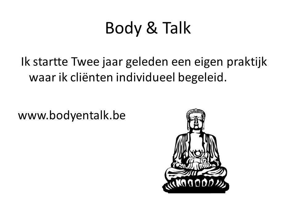 Body & Talk Ik startte Twee jaar geleden een eigen praktijk waar ik cliënten individueel begeleid. www.bodyentalk.be