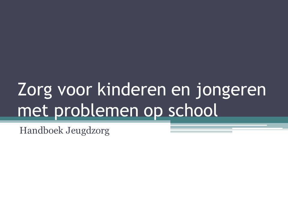 Zorg voor kinderen en jongeren met problemen op school Handboek Jeugdzorg