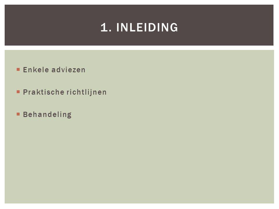  Enkele adviezen  Praktische richtlijnen  Behandeling 1. INLEIDING