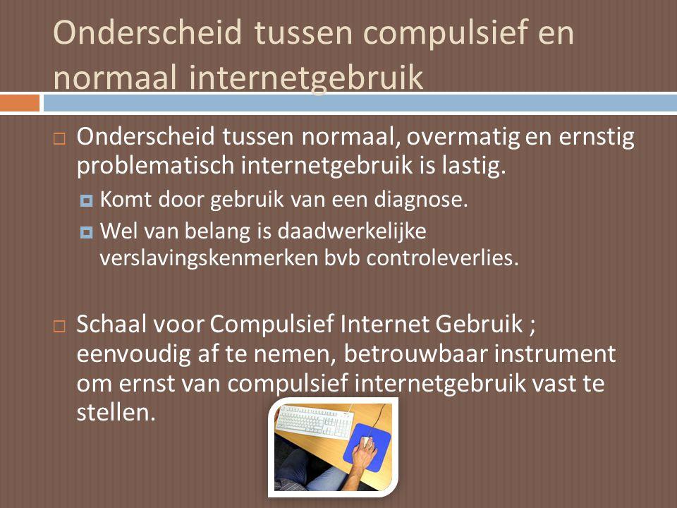 Onderscheid tussen compulsief en normaal internetgebruik  Onderscheid tussen normaal, overmatig en ernstig problematisch internetgebruik is lastig. 