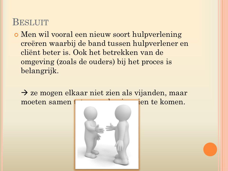 B ESLUIT Men wil vooral een nieuw soort hulpverlening creëren waarbij de band tussen hulpverlener en cliënt beter is.