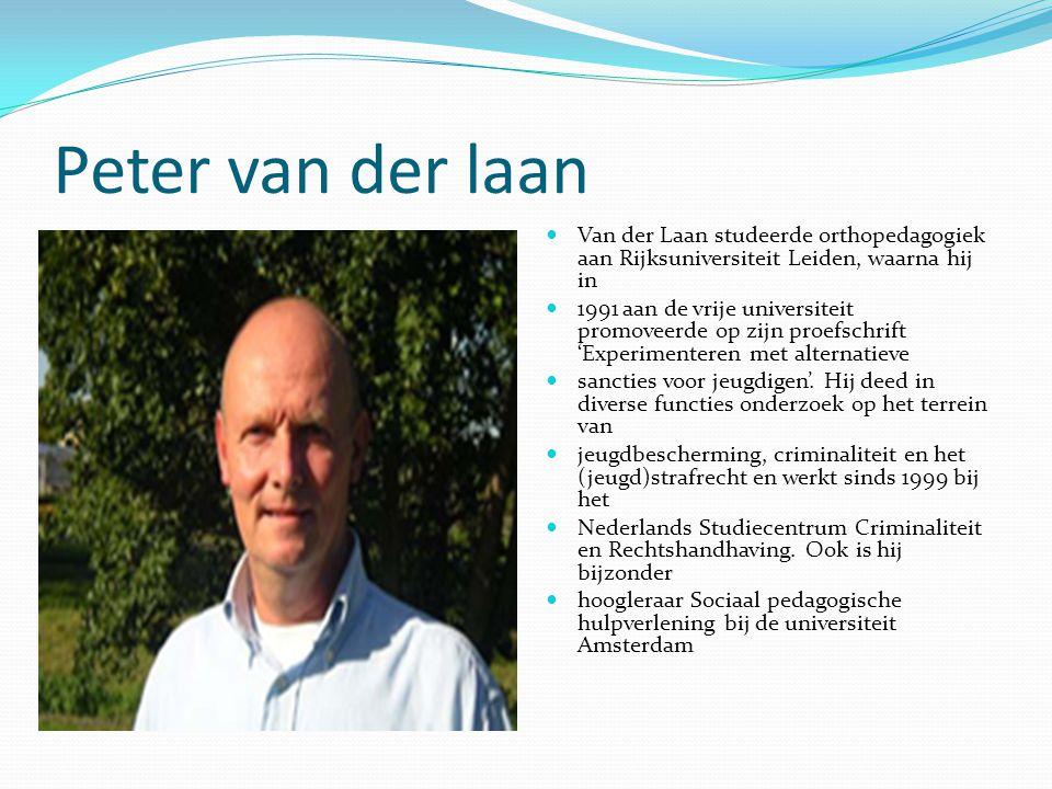 Peter van der laan Van der Laan studeerde orthopedagogiek aan Rijksuniversiteit Leiden, waarna hij in 1991 aan de vrije universiteit promoveerde op zijn proefschrift 'Experimenteren met alternatieve sancties voor jeugdigen'.