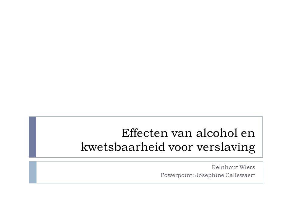 Effecten van alcohol en kwetsbaarheid voor verslaving Reinhout Wiers Powerpoint: Josephine Callewaert