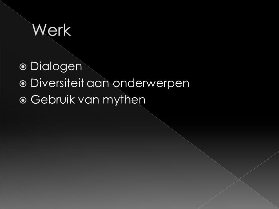 Dialogen  Diversiteit aan onderwerpen  Gebruik van mythen