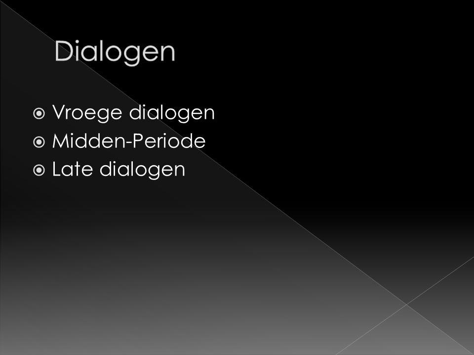  Vroege dialogen  Midden-Periode  Late dialogen