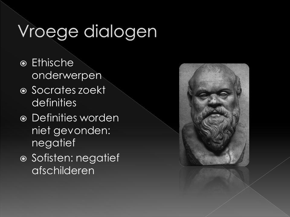  Ethische onderwerpen  Socrates zoekt definities  Definities worden niet gevonden: negatief  Sofisten: negatief afschilderen