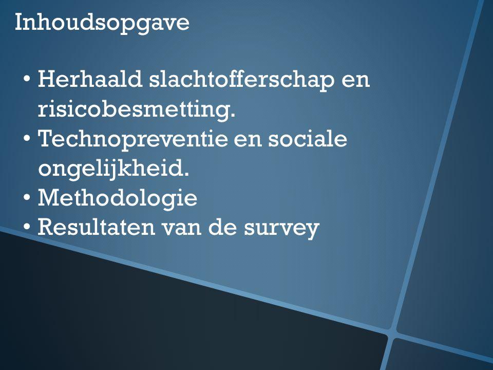 Inhoudsopgave Herhaald slachtofferschap en risicobesmetting. Technopreventie en sociale ongelijkheid. Methodologie Resultaten van de survey