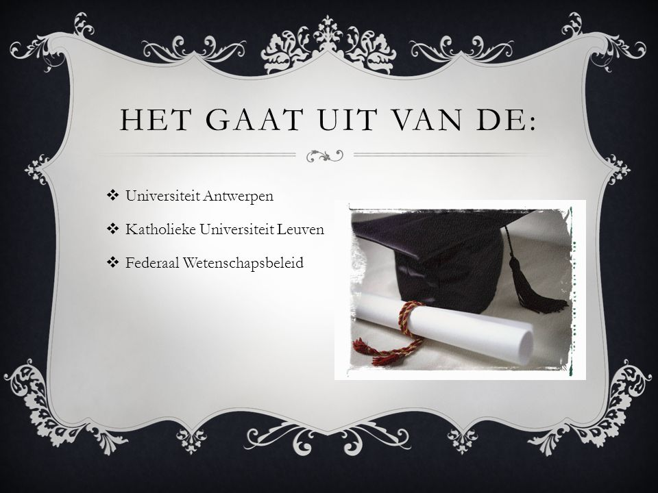 HET GAAT UIT VAN DE:  Universiteit Antwerpen  Katholieke Universiteit Leuven  Federaal Wetenschapsbeleid
