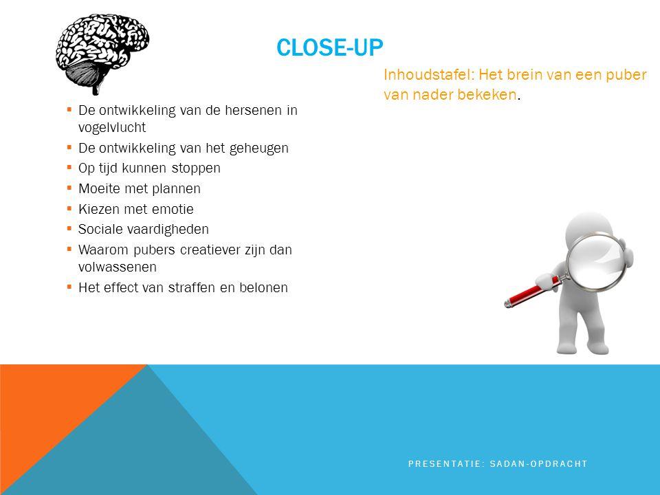 CLOSE-UP  De ontwikkeling van de hersenen in vogelvlucht  De ontwikkeling van het geheugen  Op tijd kunnen stoppen  Moeite met plannen  Kiezen me