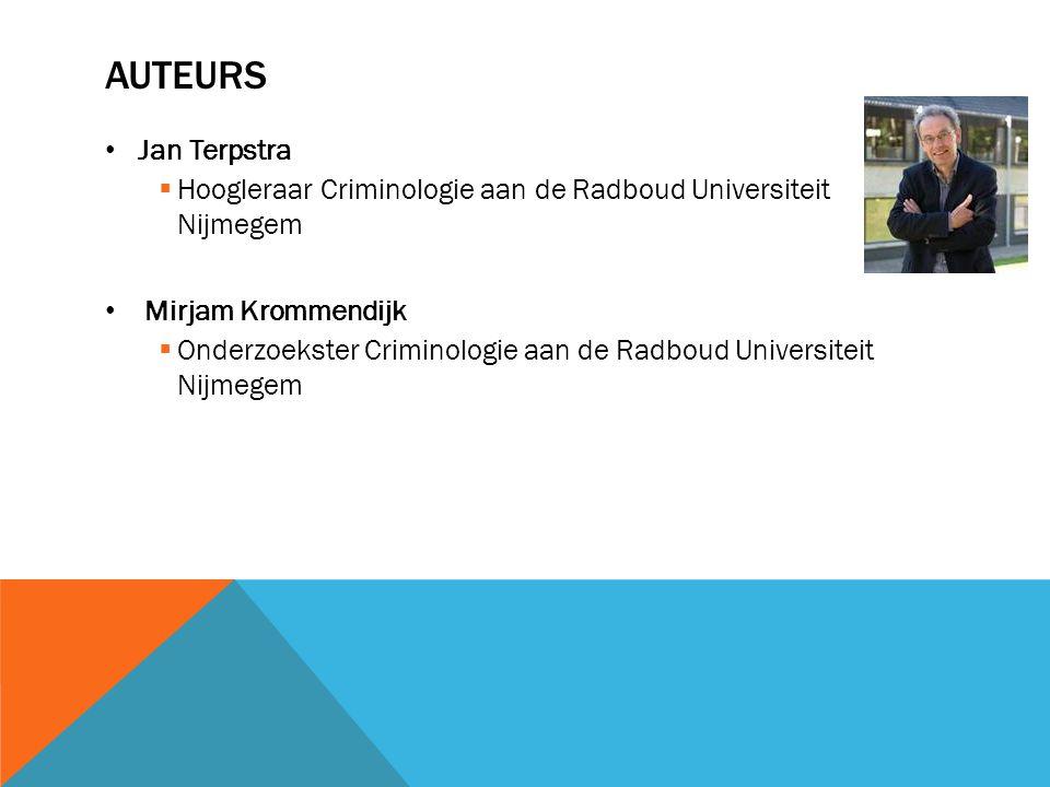 AUTEURS Jan Terpstra  Hoogleraar Criminologie aan de Radboud Universiteit Nijmegem Mirjam Krommendijk  Onderzoekster Criminologie aan de Radboud Universiteit Nijmegem
