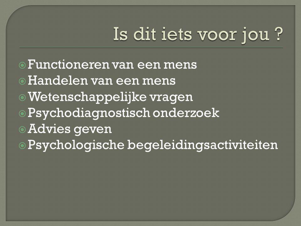  Functioneren van een mens  Handelen van een mens  Wetenschappelijke vragen  Psychodiagnostisch onderzoek  Advies geven  Psychologische begeleid