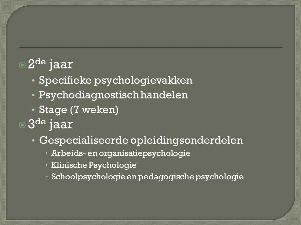 2 de jaar Specifieke psychologievakken Psychodiagnostisch handelen Stage (7 weken)  3 de jaar Gespecialiseerde opleidingsonderdelen  Arbeids- en o