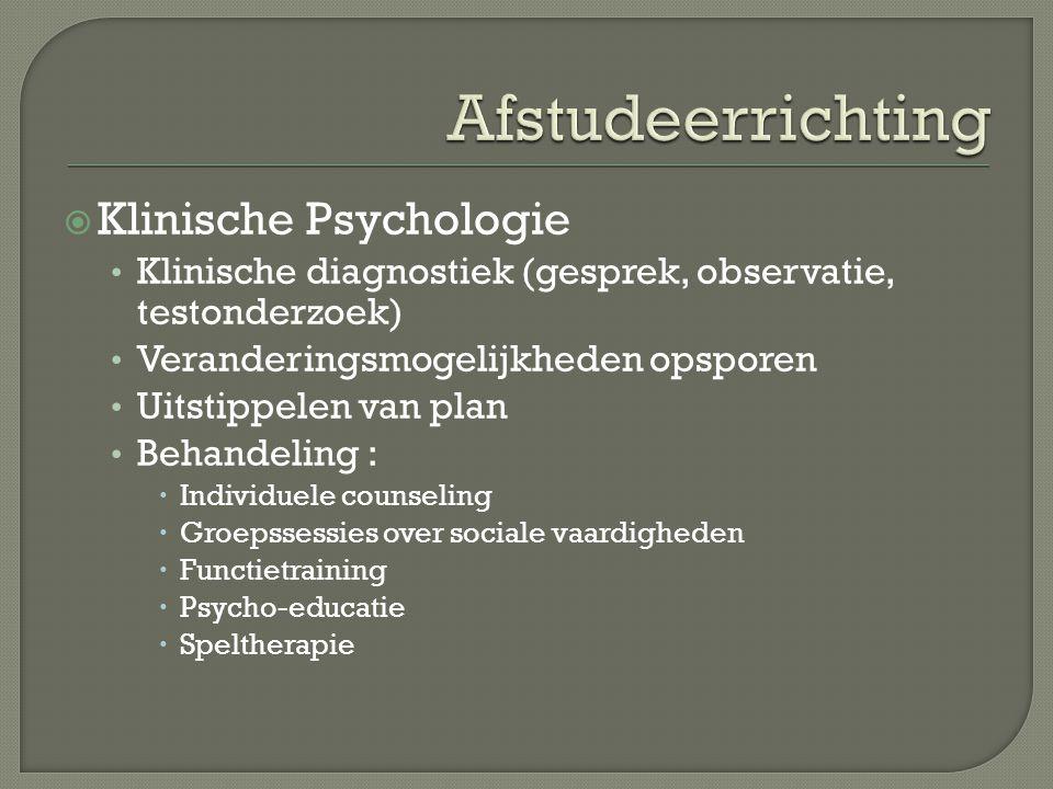  Klinische Psychologie Klinische diagnostiek (gesprek, observatie, testonderzoek) Veranderingsmogelijkheden opsporen Uitstippelen van plan Behandelin