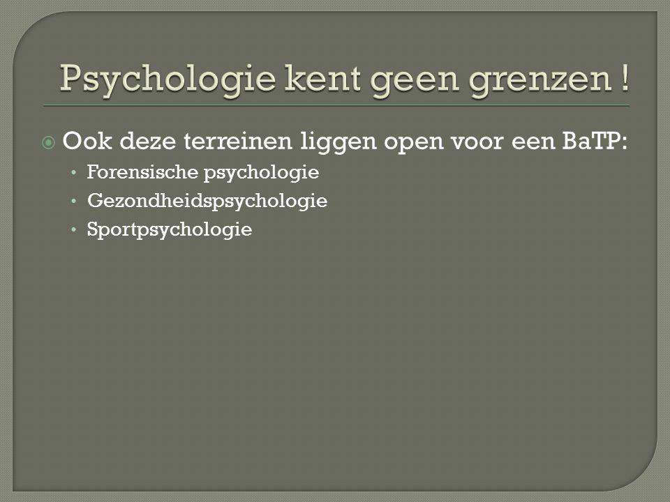 Ook deze terreinen liggen open voor een BaTP: Forensische psychologie Gezondheidspsychologie Sportpsychologie