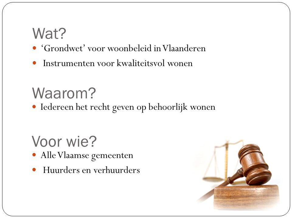 Wat? 'Grondwet' voor woonbeleid in Vlaanderen Instrumenten voor kwaliteitsvol wonen Waarom? Iedereen het recht geven op behoorlijk wonen Voor wie? All