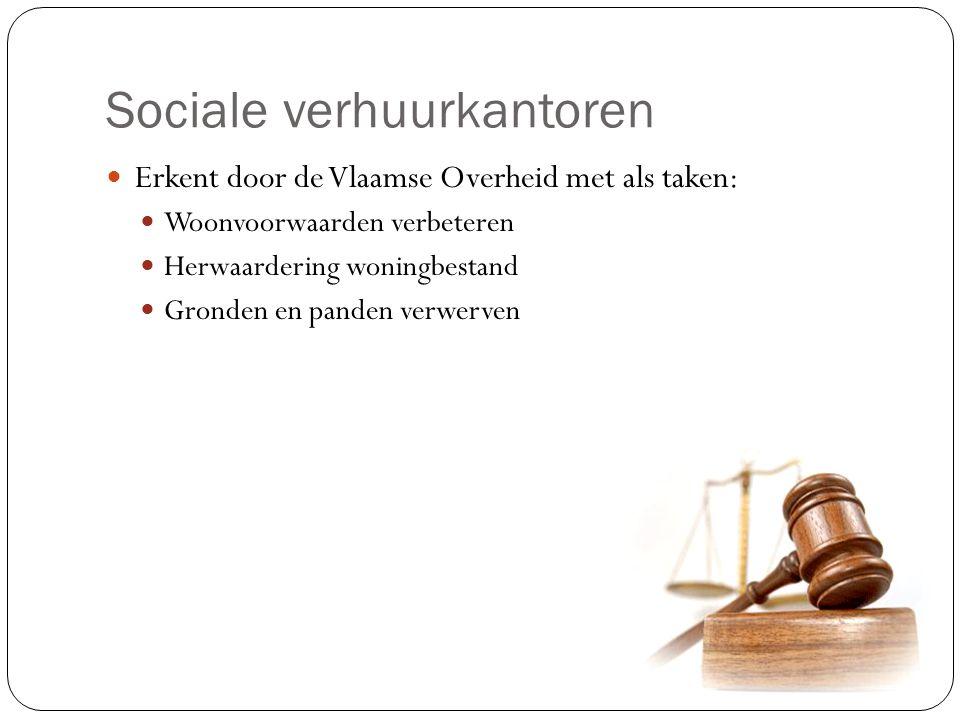 Sociale verhuurkantoren Erkent door de Vlaamse Overheid met als taken: Woonvoorwaarden verbeteren Herwaardering woningbestand Gronden en panden verwer