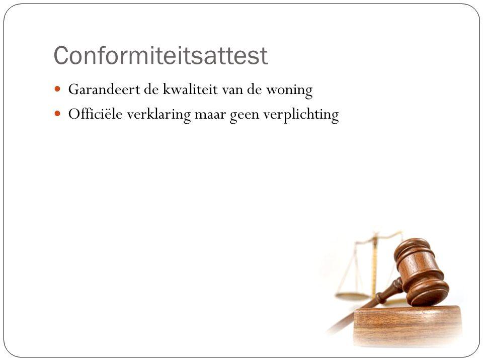 Conformiteitsattest Garandeert de kwaliteit van de woning Officiële verklaring maar geen verplichting