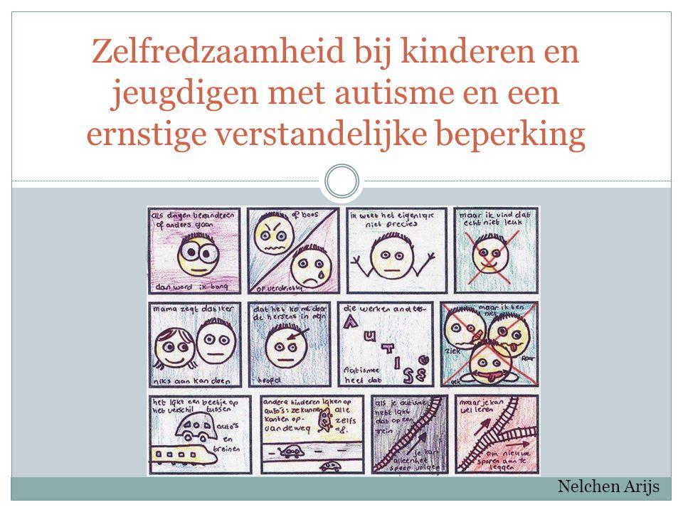 Zelfredzaamheid bij kinderen en jeugdigen met autisme en een ernstige verstandelijke beperking Nelchen Arijs