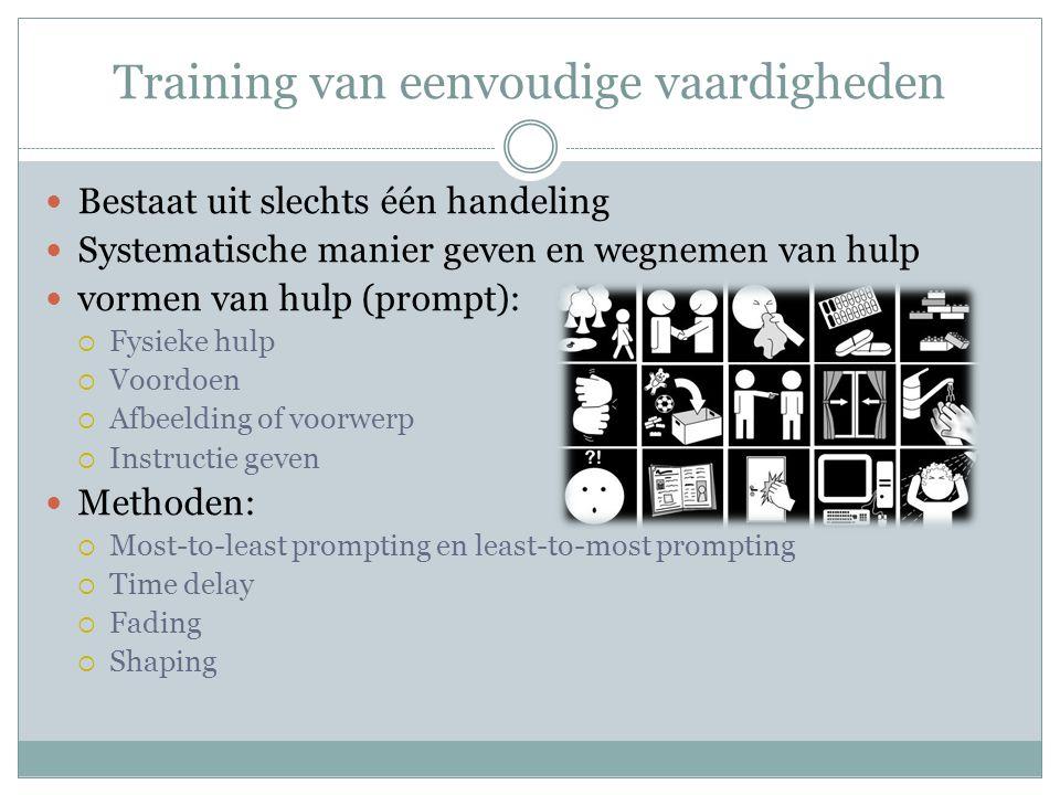 Training van eenvoudige vaardigheden Bestaat uit slechts één handeling Systematische manier geven en wegnemen van hulp vormen van hulp (prompt):  Fys