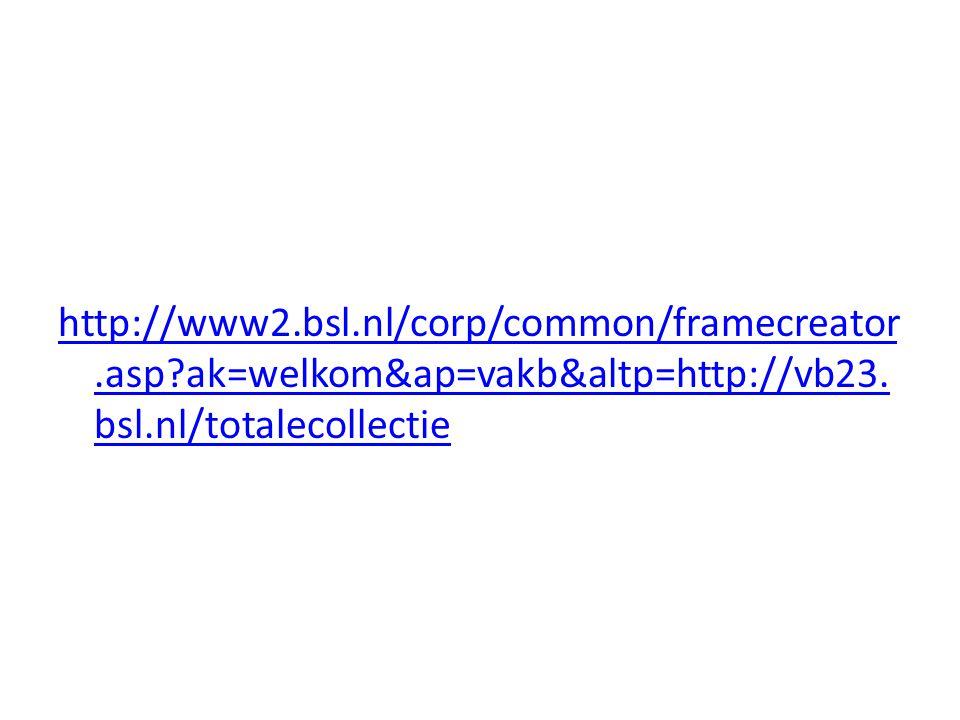 http://www2.bsl.nl/corp/common/framecreator.asp?ak=welkom&ap=vakb&altp=http://vb23. bsl.nl/totalecollectie