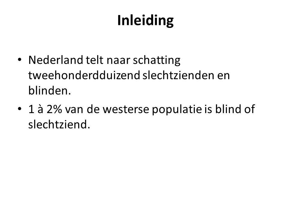 Inleiding Nederland telt naar schatting tweehonderdduizend slechtzienden en blinden. 1 à 2% van de westerse populatie is blind of slechtziend.