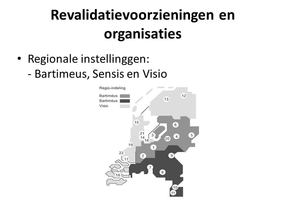 Revalidatievoorzieningen en organisaties Regionale instellinggen: - Bartimeus, Sensis en Visio