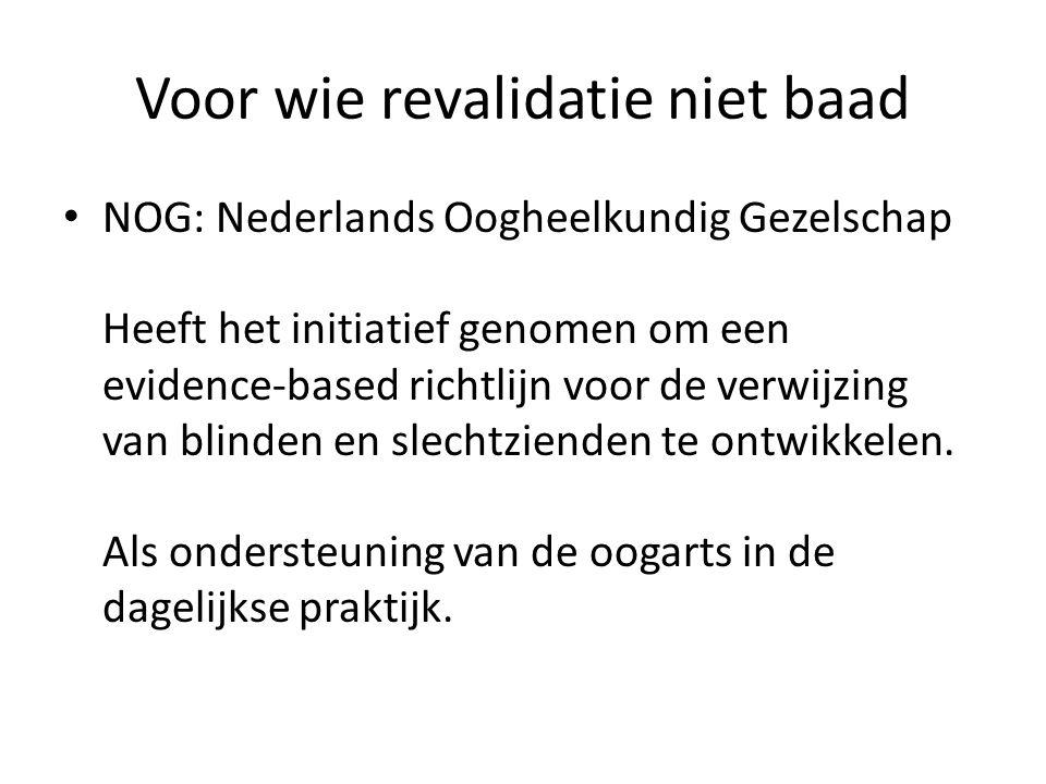 Voor wie revalidatie niet baad NOG: Nederlands Oogheelkundig Gezelschap Heeft het initiatief genomen om een evidence-based richtlijn voor de verwijzin