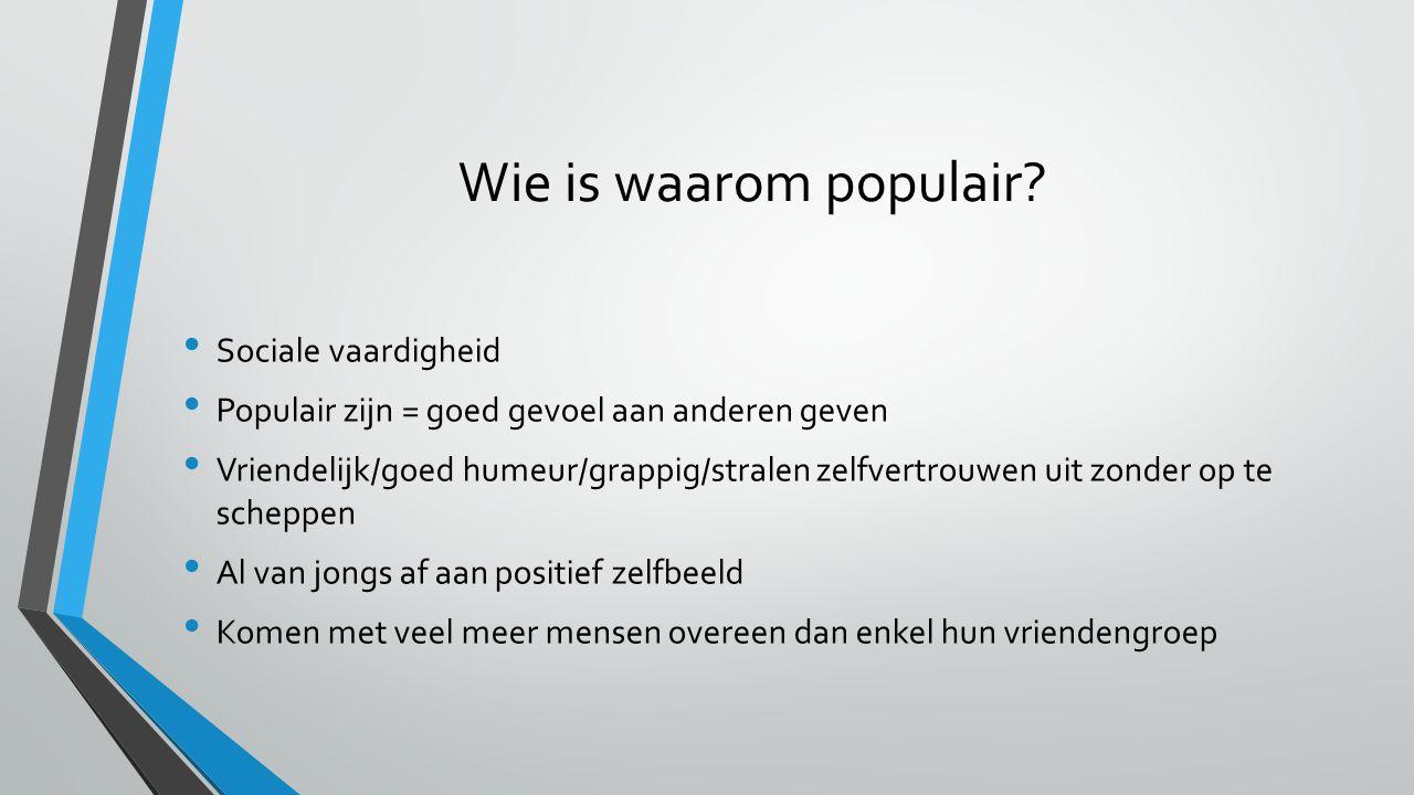 Wie is waarom populair? Sociale vaardigheid Populair zijn = goed gevoel aan anderen geven Vriendelijk/goed humeur/grappig/stralen zelfvertrouwen uit z