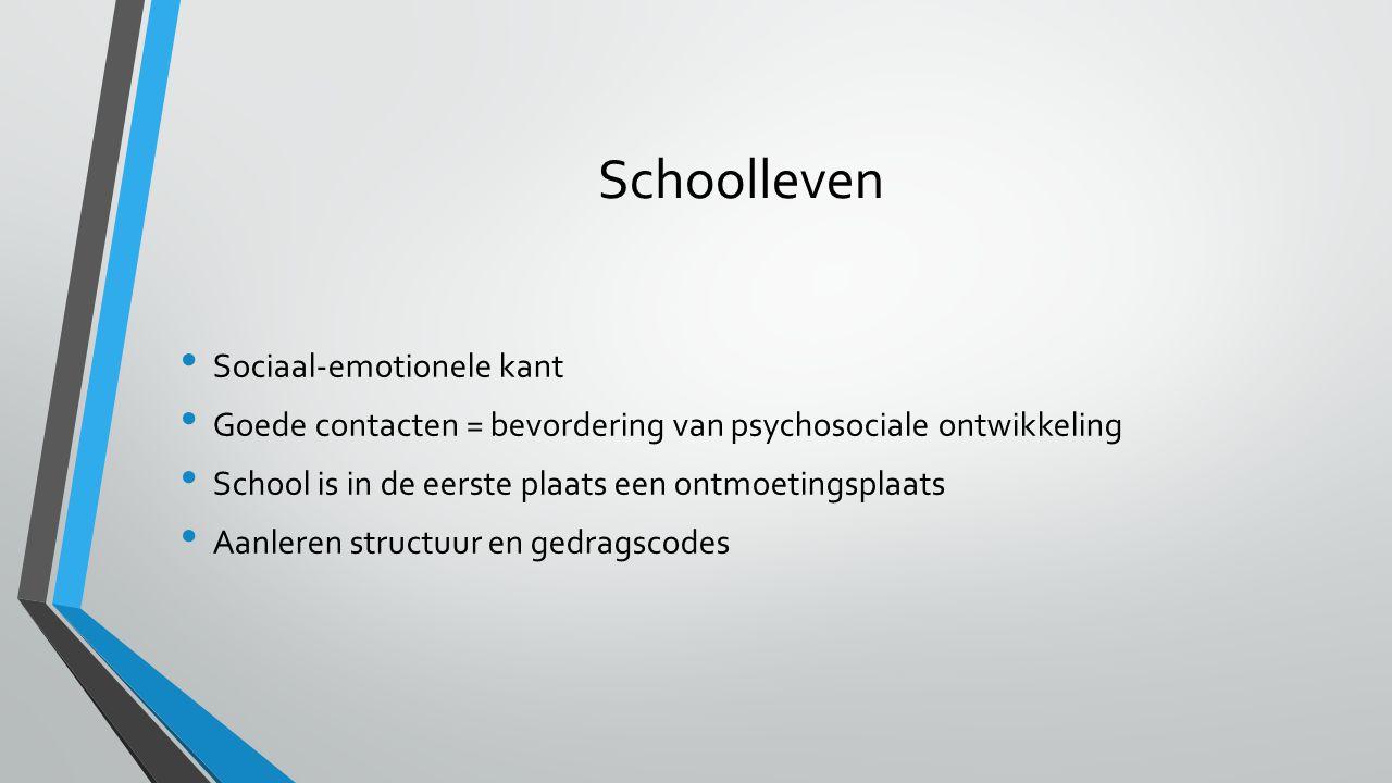 Schoolleven Sociaal-emotionele kant Goede contacten = bevordering van psychosociale ontwikkeling School is in de eerste plaats een ontmoetingsplaats A