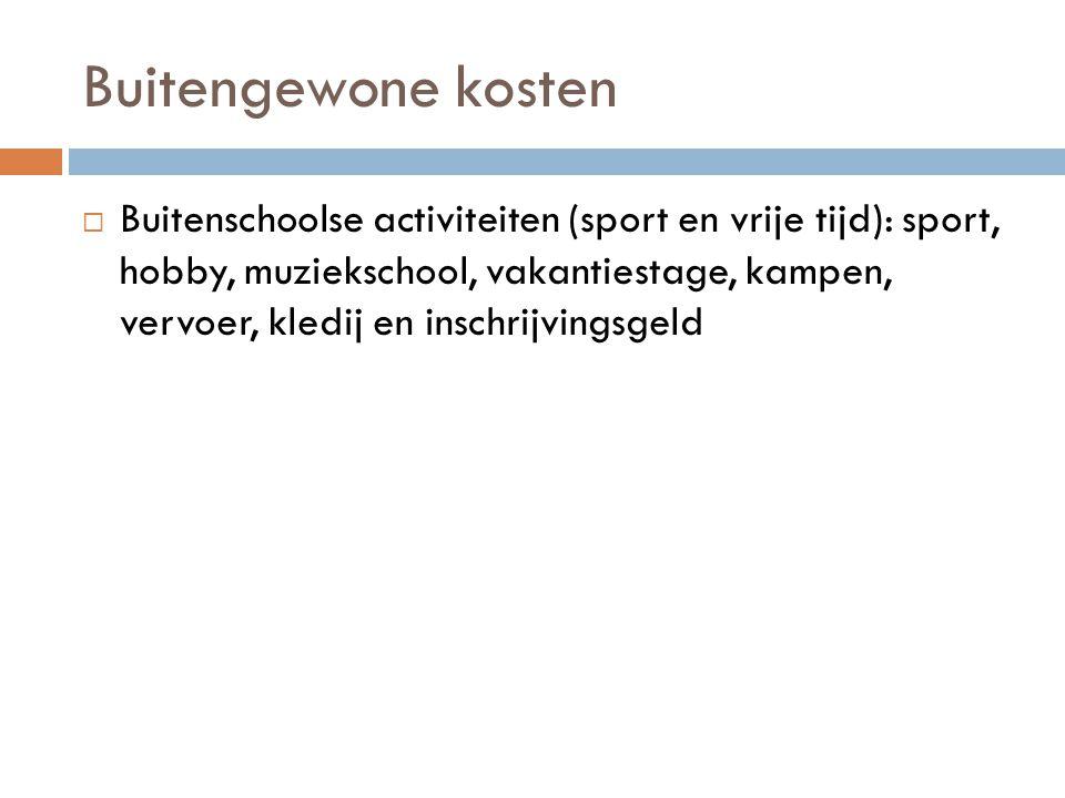 Buitengewone kosten  Buitenschoolse activiteiten (sport en vrije tijd): sport, hobby, muziekschool, vakantiestage, kampen, vervoer, kledij en inschri