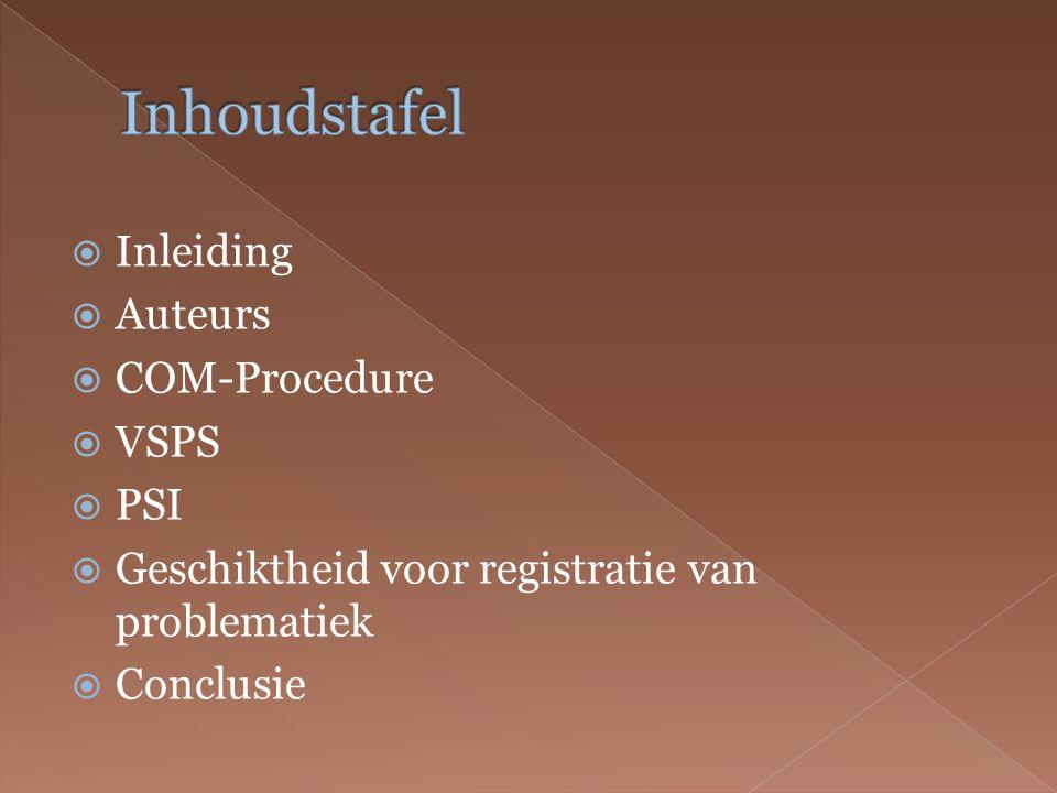  Inleiding  Auteurs  COM-Procedure  VSPS  PSI  Geschiktheid voor registratie van problematiek  Conclusie