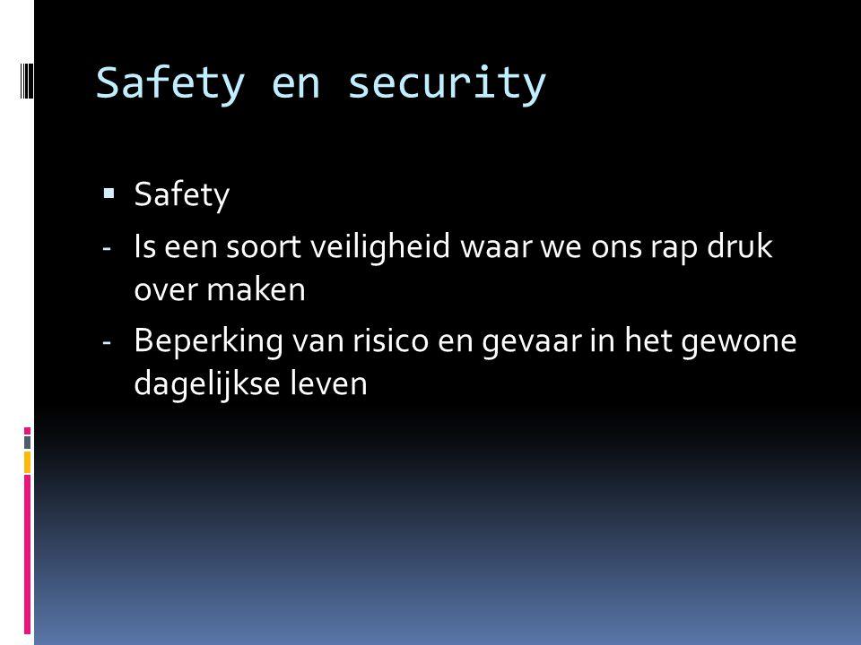 Safety en security  Safety - Is een soort veiligheid waar we ons rap druk over maken - Beperking van risico en gevaar in het gewone dagelijkse leven