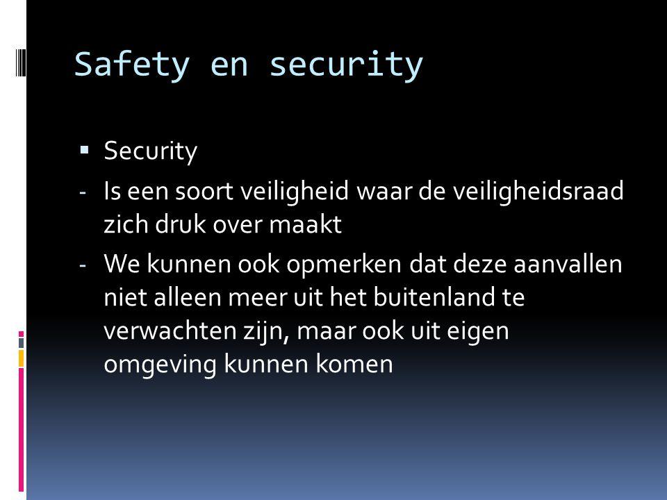 Safety en security  Security - Is een soort veiligheid waar de veiligheidsraad zich druk over maakt - We kunnen ook opmerken dat deze aanvallen niet
