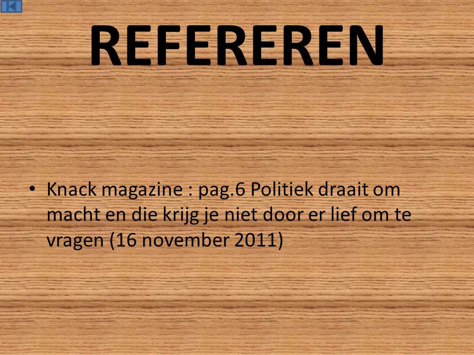 REFEREREN Knack magazine : pag.6 Politiek draait om macht en die krijg je niet door er lief om te vragen (16 november 2011)