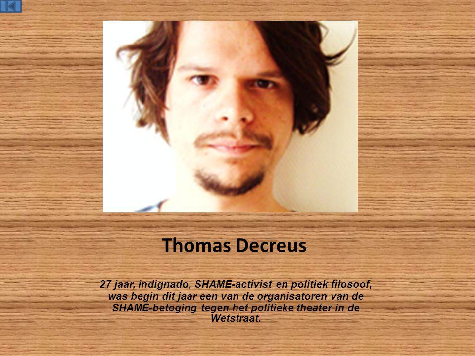 Thomas Decreus 27 jaar, indignado, SHAME-activist en politiek filosoof, was begin dit jaar een van de organisatoren van de SHAME-betoging tegen het politieke theater in de Wetstraat.
