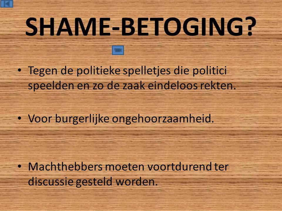 SHAME-BETOGING. Tegen de politieke spelletjes die politici speelden en zo de zaak eindeloos rekten.