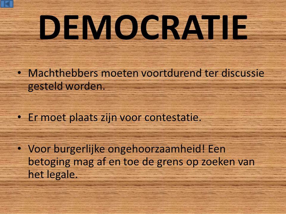 DEMOCRATIE Machthebbers moeten voortdurend ter discussie gesteld worden.