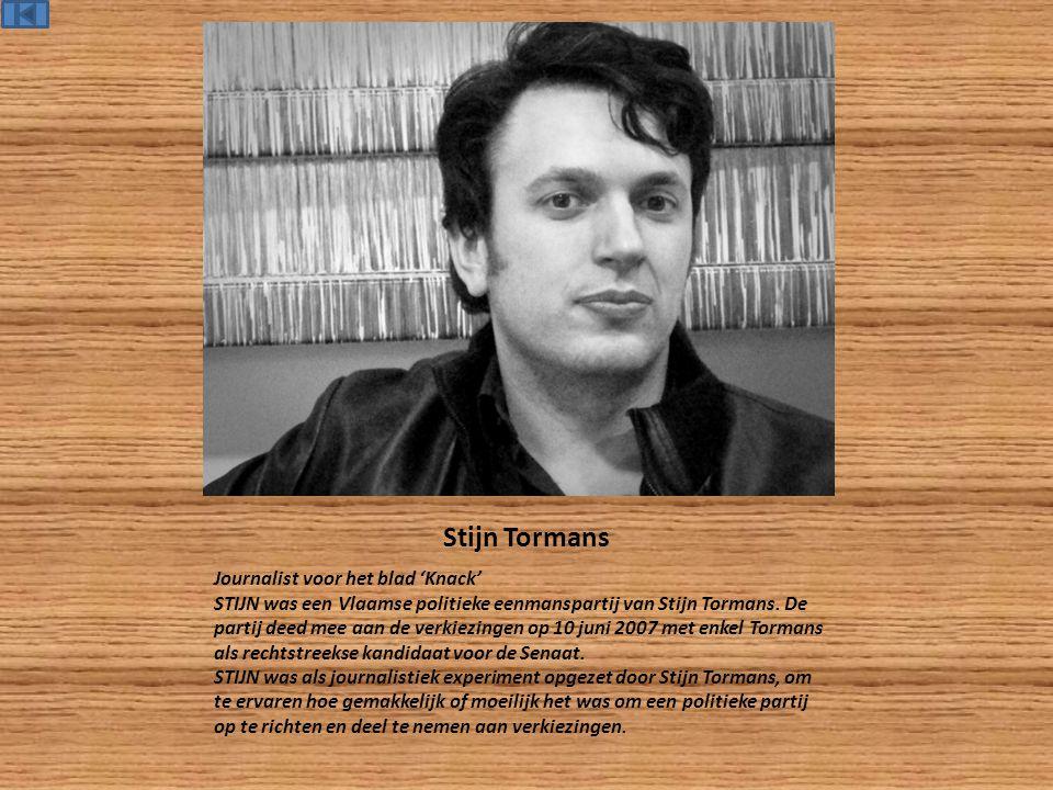 Stijn Tormans Journalist voor het blad 'Knack' STIJN was een Vlaamse politieke eenmanspartij van Stijn Tormans.