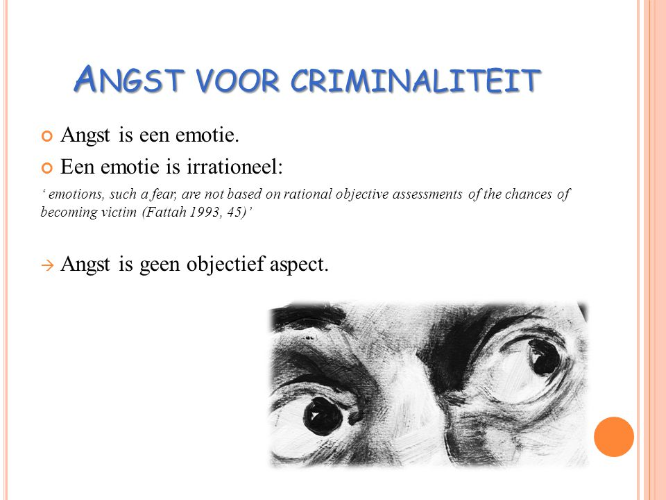 A NGST VOOR CRIMINALITEIT Angst is een emotie. Een emotie is irrationeel: ' emotions, such a fear, are not based on rational objective assessments of