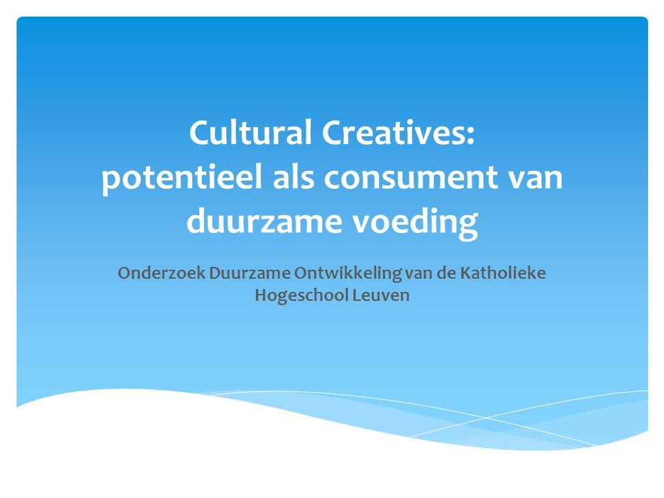Cultural Creatives: potentieel als consument van duurzame voeding Onderzoek Duurzame Ontwikkeling van de Katholieke Hogeschool Leuven