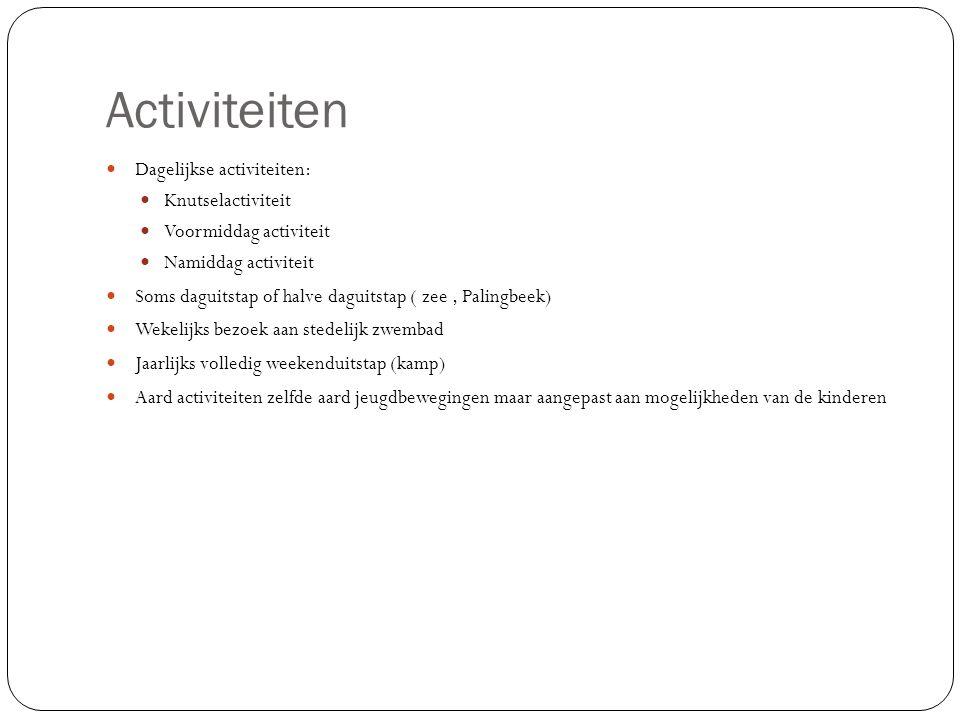 Activiteiten Dagelijkse activiteiten: Knutselactiviteit Voormiddag activiteit Namiddag activiteit Soms daguitstap of halve daguitstap ( zee, Palingbee