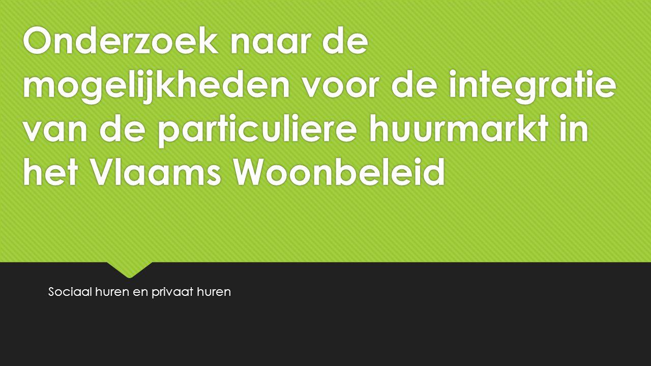 Onderzoek naar de mogelijkheden voor de integratie van de particuliere huurmarkt in het Vlaams Woonbeleid Sociaal huren en privaat huren