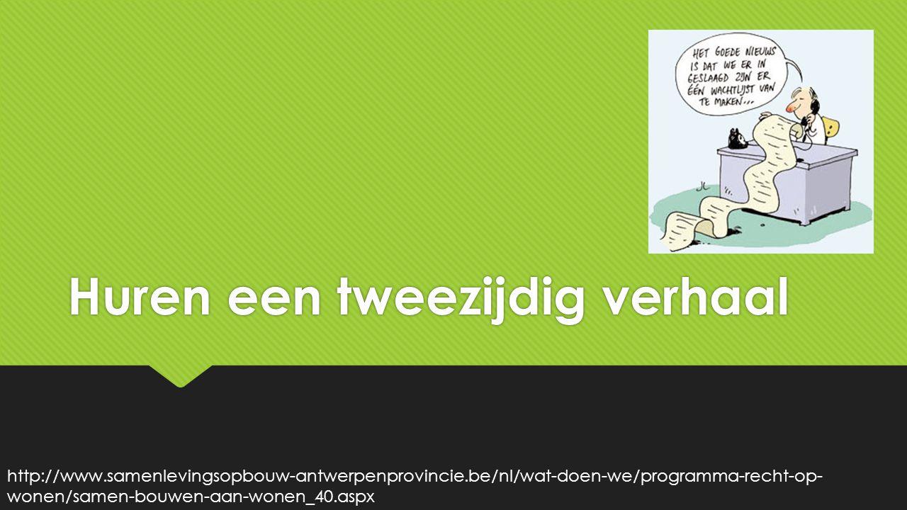 Huren een tweezijdig verhaal http://www.samenlevingsopbouw-antwerpenprovincie.be/nl/wat-doen-we/programma-recht-op- wonen/samen-bouwen-aan-wonen_40.aspx