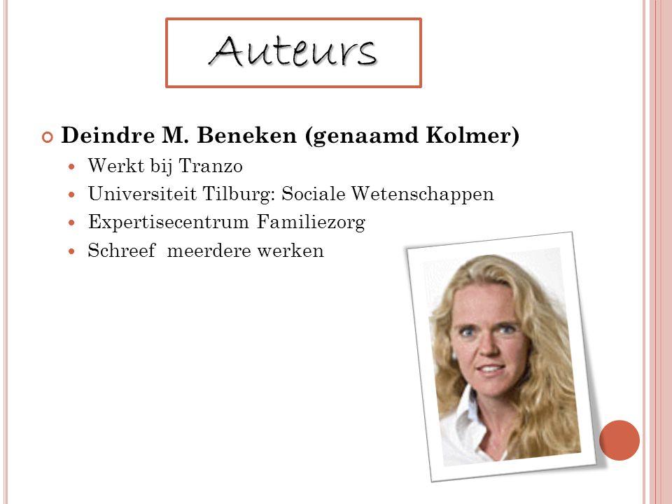 Deindre M. Beneken (genaamd Kolmer) Werkt bij Tranzo Universiteit Tilburg: Sociale Wetenschappen Expertisecentrum Familiezorg Schreef meerdere werken