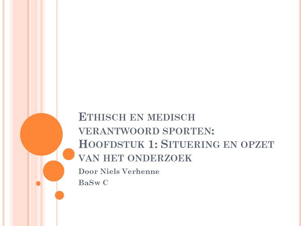 E THISCH EN MEDISCH VERANTWOORD SPORTEN : H OOFDSTUK 1: S ITUERING EN OPZET VAN HET ONDERZOEK Door Niels Verhenne BaSw C